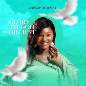 [Album] Glory To God In The Highest – Chissom Anthony
