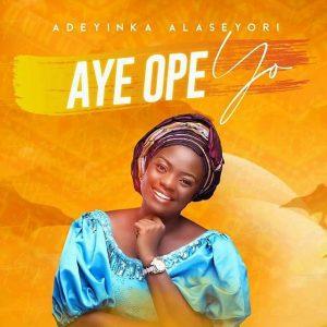 [Video] Aye Ope Yo – Adeyinka Alaseyori