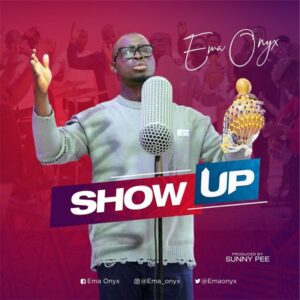 [Music + Video] Show Up – Ema Onyx