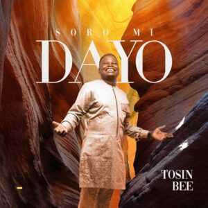 [Music + Video] Soromidayo – Tosin Bee