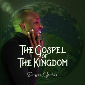 DOWNLOAD Album: Dunsin Oyekan – The Gospel Of The Kingdom