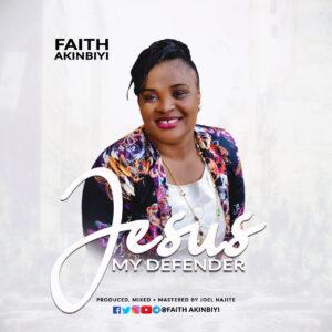 DOWNLOAD MP3: Jesus my defender – Faith Akinbiyi