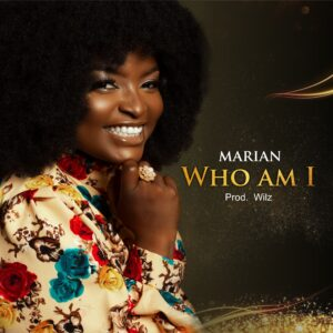 [MUSIC + VIDEO] Who Am I – Marian