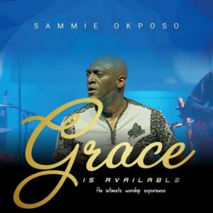 [Music + Video] Grace Is Available – Sammie Okposo