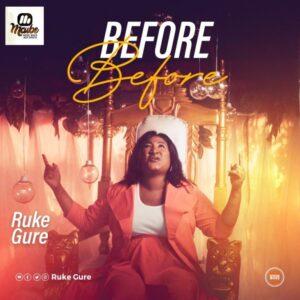 [MUSIC Video]: Ruke Gure – Before Before