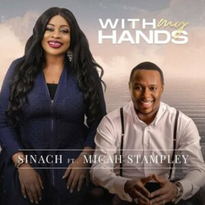 DOWNLOAD MP3: Sinach – With My Hands (Ft. Micah Stampley)