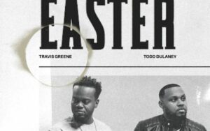 DOWNLOAD MP3: Travis Greene – Easter (Ft. Todd Dulaney)