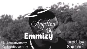 [ MUSIC + VIDEO] Angelina – Emmizy