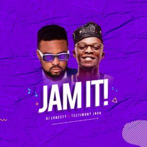DOWNLOAD MP3: Jam it – DJ Ernesty ft Testimony Jaga