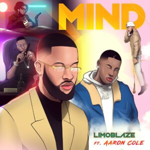 "DOWNLOAD MP3: Limoblaze – Mind ""Remix"" (Ft. Aaron Cole)"