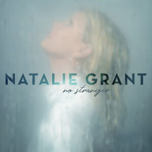 DOWNLOAD MUSIC: Praise You In This Storm – Natalie Grant