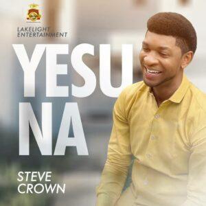 [ MUSIC + VIDEO] Yesu Na – Steve crown