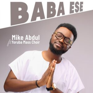 [Music + Video] Baba Ese – Mike Abdul