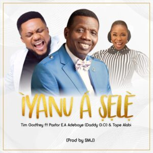 DOWNLOAD Mp3: Tim Godfrey – Iyanu A Sele (Ft. Pastor E.A Adeboye & Tope Alabi)
