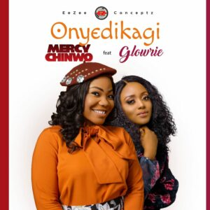 DOWNLOAD MP3: Mercy Chinwo – Onyedikagi (Feat. Glowrie)