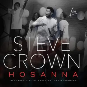 DOWNLOAD MP3: Hossana – Steve Crown