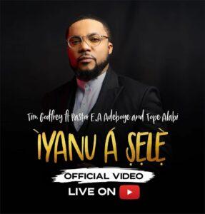 MUSIC Video: Tim Godfrey – Iyanu A Sele (Ft. Pastor E.A Adeboye & Tope Alabi)