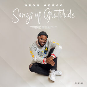 DOWNLOAD MP3: Songs of Gratitude – Neon Adejo