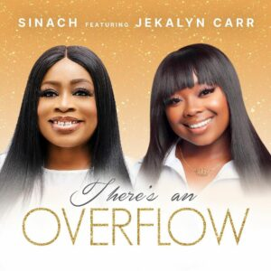 DOWNLOAD MP3: Sinach – There's An Overflow (Ft. Jekalyn Carr)