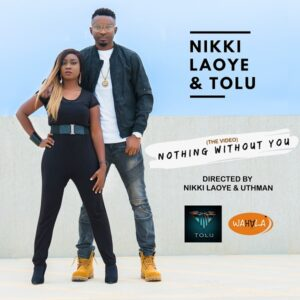 [Video] Nothing Without You – Nikki Laoye & Tolu
