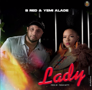 """DOWNLOAD MP3: B Red – """"Lady"""" ft. Yemi Alade"""