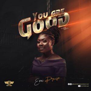 DOWNLOAD MP3: You Are Good – Eva Praise