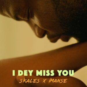 """[Video] Skales – """"I Dey Miss You"""" ft. Imanse"""